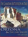 The Canadian Battlefields in Italy : Ortona and the Liri Valley, McGeer, Eric and Symes, Matt, 0978344103