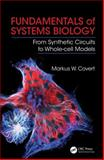 Fundamentals of Systems Biology : From Synthetic Circuits to Whole-Cell Models, Covert, Markus W., 1420084100