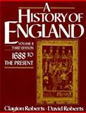 History of England : 1688 to the Present, Roberts, Clayton, 0133904105