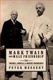 Mark Twain and Male Friendship : The Twichell, Howells, and Rogers Friendships, Messent, Peter, 0199964106