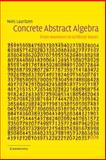 Concrete Abstract Algebra : From Numbers to Grobner Bases, Lauritzen, Niels, 0521534100