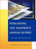 Publishing the Nonprofit Annual Report : Tips, Traps, and Tricks of the Trade, Taylor, Caroline, 0787954101