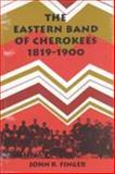 The Eastern Band of Cherokees, 1819-1900, Finger, John R., 0870494104