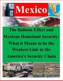 The Balloon Effect and Mexican Homeland Security: What It Means to Be the Weakest Link in the America's Security Chain, Naval Postgraduate Naval Postgraduate School, 1500404101