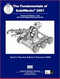 The Fundamentals of SolidWorks 2007, Planchard, David C. and Planchard, Marie P., 158503410X