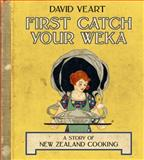 First Catch Your Weka : A Story of New Zealand Cooking, Veart, David, 1869404106