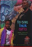 To Give Their Gifts : Health, Community, and Democracy, Couto, Richard A. and Eken, Stephanie C., 0826514111