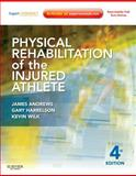 Physical Rehabilitation of the Injured Athlete : Expert Consult - Online and Print, Andrews, James R. and Harrelson, Gary L., 1437724116