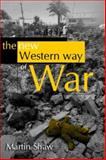 New Western Way of War : Risk-Transfer War and Its Crisis in Iraq, Shaw, Martin, 0745634117