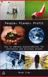 People, Planet, Profit : How to Embrace Sustainability for Innovation and Business Growth, Fisk, Peter, 0749454113