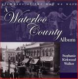 A Waterloo County Album, Stephanie Kirkwood Walker and Stephanie Kirkwood Walker, 1550024116