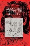 Genocide and Settler Society : Frontier Violence and Stolen Indigenous Children in Australian History, , 1571814116