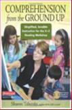 Comprehension from the Ground Up : Simplified, Sensible Instruction for the K-3 Reading Workshop, Taberski, Sharon, 0325004110