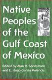 Native Peoples of the Gulf Coast of Mexico, Alan R. Sandstrom, E. Hugo García Valencia, 0816524114