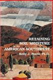 Retaining Soil Moisture in the American Southwest, Kelly J. Ponte, 0865344116