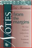 Notes from the Margins : The Gay Analyst's Subjectivity in the Treatment Setting, Sherman, Eric, 0881634115