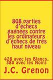 808 Parties d'echecs Gagnees Contre les Ordinateurs d'echecs de Tres Haut Niveau, J. C Grenon, 1500444111