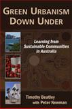 Green Urbanism down Under : Learning from Sustainable Communities in Australia, Beatley, Timothy and Newman, Peter, 1597264113