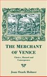 The Merchant of Venice : Choice, Hazard and Consequences, Holmer, Joan O., 0312124112