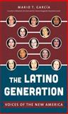 The Latino Generation, Mario T. Garcia, 1469614111