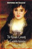 The Human Comedy, la Comédie Humaine, Volume 4, Includes the Following Books, Honore' Debalzac and Katharine Prescott Wormeley, 1781394113