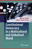 Constitutional Democracy in a Multicultural and Globalised World, Fleiner-Gerster, Thomas and Basta Fleiner, Lidija R., 3540764119