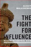The Fight for Influence : Russia in Central Asia, Malashenko, Alexey, 0870034111