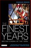 The Finest Years : British Cinema of the 1940s, Drazin, Charles, 1845114116