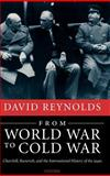 From World War to Cold War : Churchill, Roosevelt, and the International History of The 1940s, Reynolds, David, 0199284113