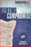 Refuting Compromise : A Biblical and Scientific Refutation of Progressive Creationism (billions of Years), As Popularized by Astronomer Hugh Ross, Sarfati, Jonathan, 0890514119