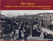 The Lincs : A History of the Lincoln and Welland Regiment at War, Hayes, Geoffrey, 0978344111