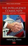 The Intelligence Community : Overview and User's Guidelines, Flores, Melanie S., 161122411X