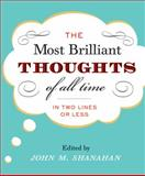 Most Brilliant Thoughts of All Time, John M. Shanahan, 0060194111