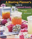 A Meeting Planner's Guide to Catered Events, Shock, Patti J. and Stefanelli, John M., 0470124113