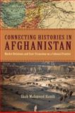 Connecting Histories in Afghanistan : Market Relations and State Formation on a Colonial Frontier, Hanifi, Shah Mahmoud, 0804774110