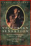 Victorian Sensation : The Extraordinary Publication, Reception, and Secret Authorship of Vestiges of the Natural History of Creation, Secord, James A., 0226744116