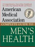 American Medical Association Complete Guide to Men's Health, American Medical Association Staff, 0471414115