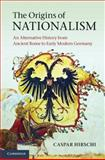 The Origins of Nationalism : An Alternative History from Ancient Rome to Early Modern Germany, Hirschi, Caspar, 0521764114