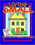 Living SMALL : The Life of Small Houses, Fukai, Dennis, 0976274116