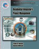 Residential Integrator's Project Management, Adams, Todd B. and Wilson, Gwenn, 1418014117