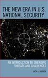 New Era in U. S. National Security : An Introduction to Emerging Threats and Challenges, Jarmon, Jack A., 1442224118