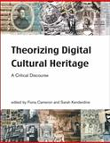 Theorizing Digital Cultural Heritage : A Critical Discourse, , 0262514117