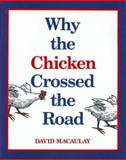 Why the Chicken Crossed the Road, David MacAulay, 0395584116