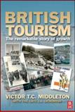 British Tourism : The Remarkable Story of Growth, Middleton, Victor T. C. and Lickorish, Leonard J., 0750684119