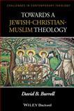 Towards a Jewish-Christian-muslim Theology, David B. Burrell, 1118724119