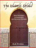 The Islamic Shield : Arab Resistance to Democratic and Religious Reforms, Elhadj, Elie, 1599424118