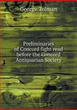 Preliminaries of Concord Fight Read Before the Concord Antiquarian Society, George Tolman, 5518524110