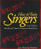 "How to Train Singers : With Illustrated ""Natural"" Techniques and Taped Exercises, Henderson, Larra B., 013441411X"