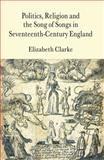 Religion, Politics and the Song of Songs in Seventeenth-Century England, Clarke, Elizabeth, 0333714113