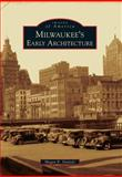 Milwaukee's Early Architecture, Megan E. Daniels, 0738584118